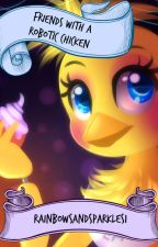 Friends With A Robotic Chicken (FNAF Fanfic) DISCONTINUED by RainbowsAndSparkles1