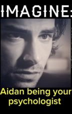 IMAGINE: Aidan being your pyschologist by Aidanturnerimagines