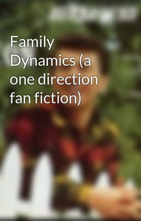 Family Dynamics (a one direction fan fiction) by iloveoldies