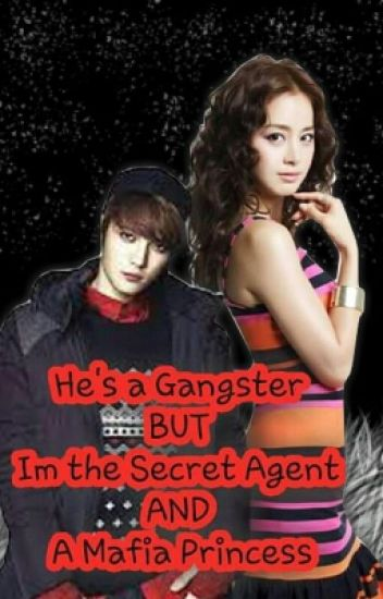 He's a gangster but Im the secret agent and a mafia princess