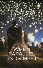 When parallel ends meet by Felicity_Cameron