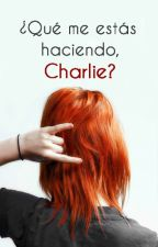 ¿Qué me estás haciendo, Charlie? by alejhw