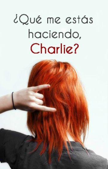 ¿Qué me estás haciendo, Charlie?