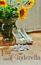 I'm (not) Cinderella by ChishaCheria