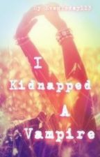 I Kidnapped a Vampire by EvenToday113