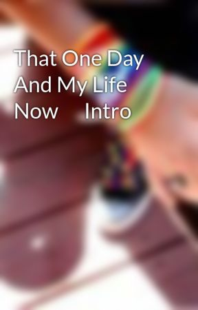 That One Day And My Life Now      Intro by Riot-ChiCk