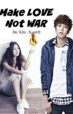 Make LOVE Not WAR by kitt_katt01