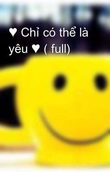 ♥ Chỉ có thể là yêu ♥ ( full) by nhOk_20