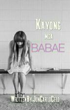 KAYONG MGA BABAE by JonCarloCelo