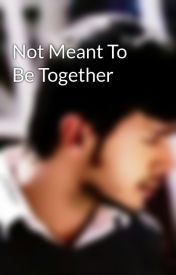 Not Meant To Be Together by AishwaryaRavi8