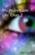 My Regrettable Life. Chap. 2 by erinplusmeforever56