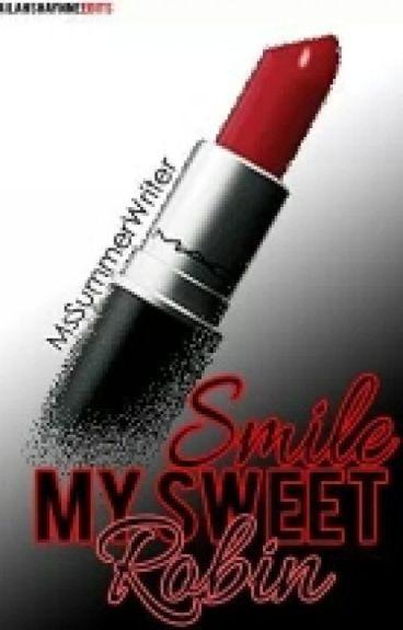 Smile my sweet Robin