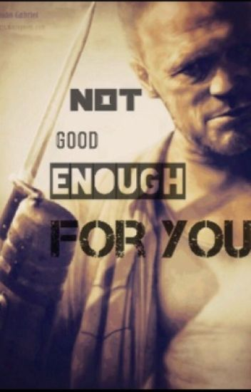 Not Good Enough For You (Merle Dixon Love Story)