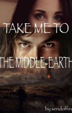 Take me to the Middle-earth by sendoffire
