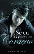 Se Eu Tivesse um Coração (romance gay) by NatanCaetano