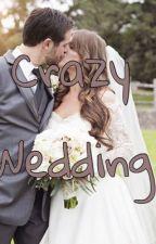 Crazy Wedding by Itsmegeaxxx
