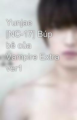 Yunjae  [NC-17] Búp bê của Vampire Extra ver1