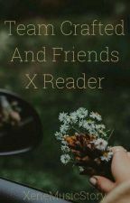 Teamcrafted And Friends X Reader by XeneMusicStory