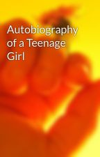 Autobiography of a Teenage Girl by aquajewels