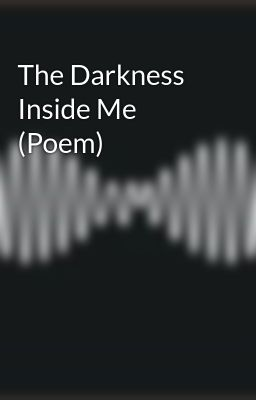 The Darkness Inside Me (Poem)