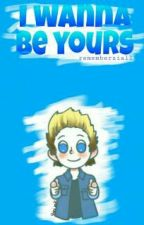 I Wanna Be Yours by rememberziall