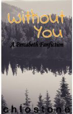Without You (Percabeth) COMPLETED by chlostone