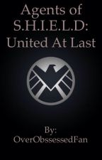 Agents of S.H.I.E.L.D: United at Last by OverObssessedFan