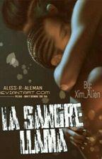 LA SANGRE LLAMA by XimWilde