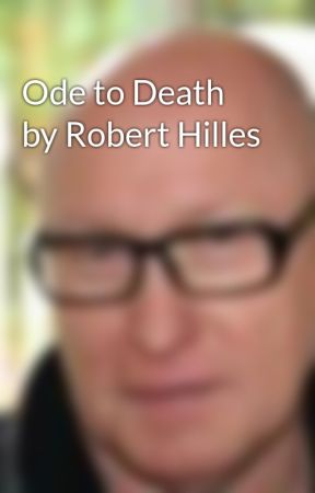 Ode to Death by Robert Hilles by rhilles