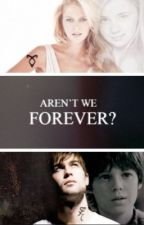 Aren't We Forever by baillieann