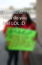 Emotions!!!!! How do you feel LOL :D by deathsXaccomplice
