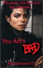 You Ain't Bad || Michael Jackson by MissJackson777