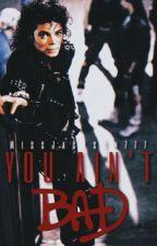 You Ain't Bad || Michael Jackson by MissJackson777