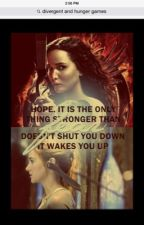 Divergent/Hunger Games~ The New Story by orangeowl24