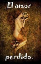 El amor perdido. by angelr_svb
