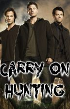 Carry On Hunting (A Supernatural Fan Fic) by cloudsanddust