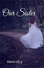Our sister by Ella_36xox