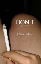 don't ☼ Caspar Lee fanfiction by jaspar_forever