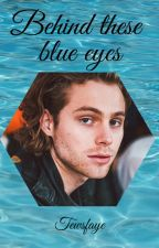 Behind these blue eyes // Lashton ✔ by HAUNTEDSELENATOR