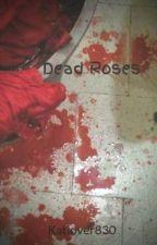 Dead Roses by Katlover830