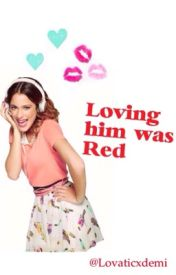 ● Loving him was RED ● by lovaticxdemi