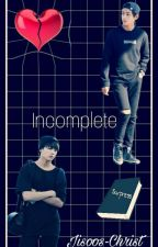 Incomplete [Vkook story] by Jisoos-Christ