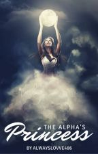 The Alpha's Princess by alwayslovve486