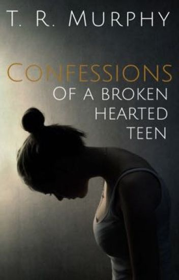 Confessions of a Broken Hearted Teen  (On Hold)