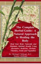 The Complete Herbal Guide: A Natural Approach to Healing the Body by staceychil