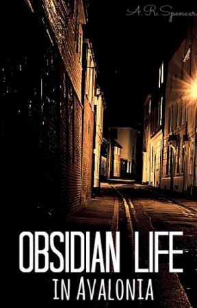 Obsidian Life in Avalonia [on hold] - Chapter One - Wattpad