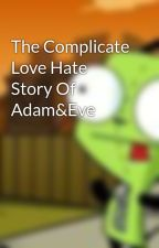 The Complicate Love Hate Story Of Adam&Eve by angiexreads