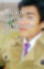 SẢN XUẤT VẬT CHẤT VÀ VAI TRÒ CỦA NÓ by tiendat89hd