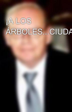 ¡A LOS ÁRBOLES...CIUDADANOS! by SantiagoCuerda