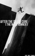 After the Death Cure ( The Maze Runner ) by love_maze_runner